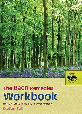 The Bach Remedies Workbook By Ball, Stefan/ Margiotta, Paul (ILT)/ Kirkness, Mary (COM)