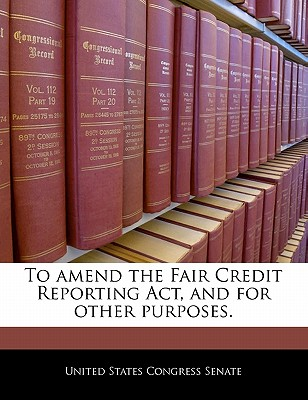 Bibliogov To Amend the Fair Credit Reporting ACT, and for Other Purposes. by United States Congress House of Represen [Paperback] at Sears.com