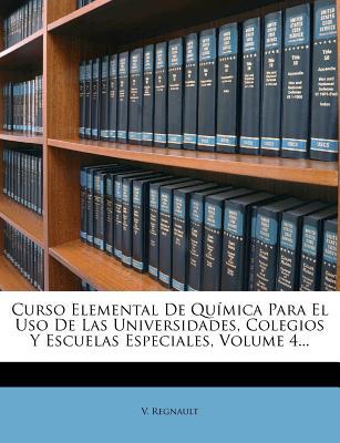Nabu Press Curso Elemental de Qu Mica Para El USO de Las Universidades, Colegios y Escuelas Especiales, Volume 4... by Regnault, Victor [Pa at Sears.com